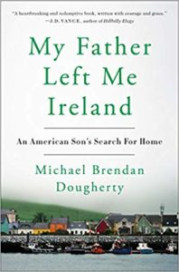 Michael Brendan Dougherty On My Father Left Me Ireland